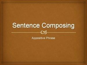 Sentence Composing Appositive Phrase Appositive Phrase Heres a
