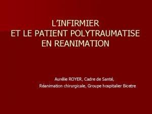 LINFIRMIER ET LE PATIENT POLYTRAUMATISE EN REANIMATION Aurlie