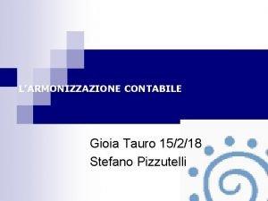 LARMONIZZAZIONE CONTABILE Gioia Tauro 15218 Stefano Pizzutelli Obiettivi