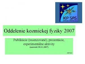Oddelenie kozmickej fyziky 2007 Publikcie recenzovan prezentcie experimentlne