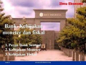 Ilmu Ekonomi Bank Kebijakan moneter dan fiskal 1