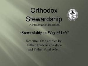 Orthodox Stewardship A Presentation Based on Stewardship a