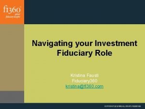 Navigating your Investment Fiduciary Role Kristina Fausti Fiduciary
