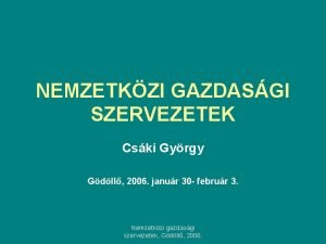 NEMZETKZI GAZDASGI SZERVEZETEK Cski Gyrgy Gdll 2006 janur