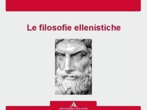 Le filosofie ellenistiche Let ellenistica Una nuova cultura