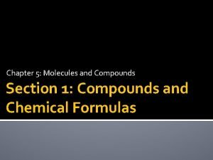Chapter 5 Molecules and Compounds Section 1 Compounds