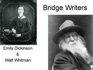 Bridge Writers Emily Dickinson Walt Whitman Emily Dickinson