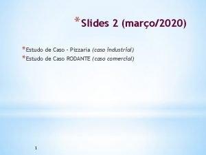 Slides 2 maro2020 Estudo de Caso Pizzaria caso