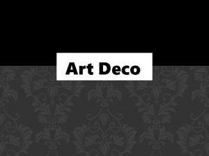 Art Deco WHAT IS ART DECO Art Deco