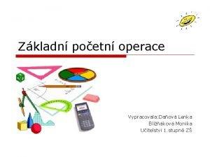Zkladn poetn operace Vypracovala Daov Lenka Blikov Monika