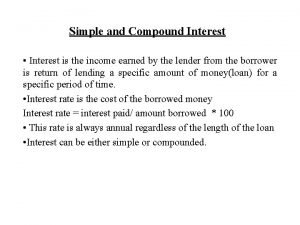 Simple and Compound Interest Interest is the income