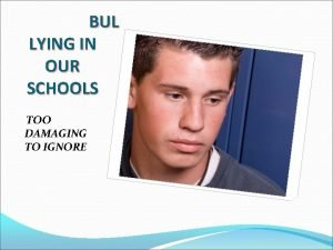 BUL LYING IN OUR SCHOOLS TOO DAMAGING TO