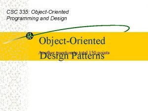 CSC 335 ObjectOriented Programming and Design ObjectOriented Another