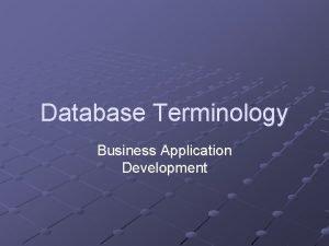 Database Terminology Business Application Development DB Terminology Database