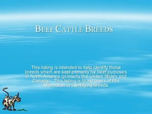 BEEF CATTLE BREEDS This listing is intended to