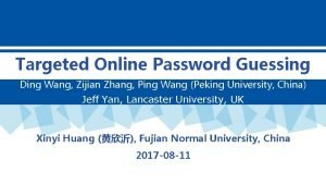 Targeted Online Password Guessing Ding Wang Zijian Zhang