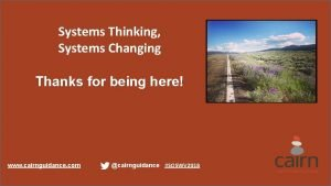 Systems Thinking Systems Changing Thanks for being here