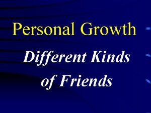 Personal Growth Different Kinds of Friends Different Kinds