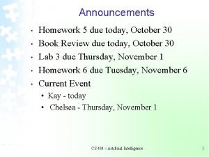 Announcements Homework 5 due today October 30 Book