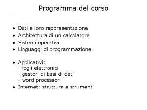 Programma del corso Dati e loro rappresentazione Architettura