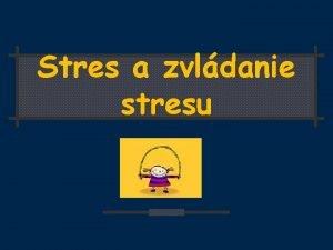 Stres a zvldanie stresu Stres situcia ktor vyvolva