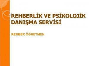 REHBERLK VE PSKOLOJK DANIMA SERVS REHBER RETMEN REHBERLK