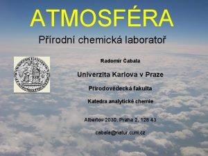 ATMOSFRA Prodn chemick laborato Radomr abala Univerzita Karlova