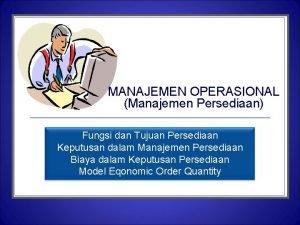 MANAJEMEN OPERASIONAL Manajemen Persediaan Fungsi dan Tujuan Persediaan