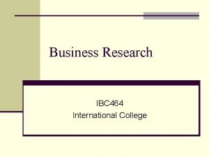 Business Research IBC 464 International College 1 Introduction