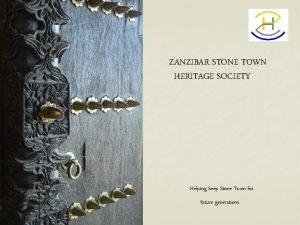 ZANZIBAR STONE TOWN HERITAGE SOCIETY Helping keep Stone