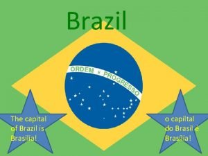 Brazil The capital of Brazil is Brasilia o