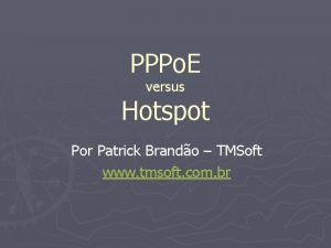 PPPo E versus Hotspot Por Patrick Brando TMSoft