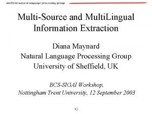 MultiSource and Multi Lingual Information Extraction Diana Maynard