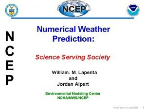 Numerical Weather Prediction Science Serving Society William M