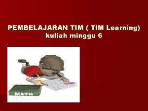 PEMBELAJARAN TIM TIM Learning kuliah minggu 6 n