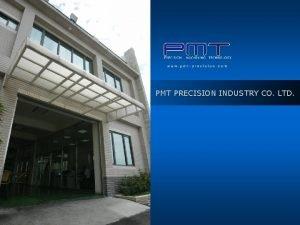 PMT PRECISION INDUSTRY CO LTD Company Profile SHIANLUNG