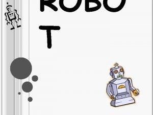 ROBO T TO JE ROBOT Robot je je