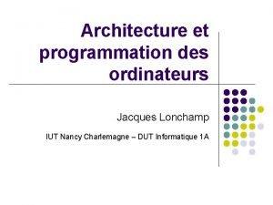 Architecture et programmation des ordinateurs Jacques Lonchamp IUT