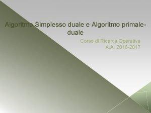 Algoritmo Simplesso duale e Algoritmo primaleduale Corso di