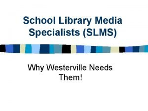 School Library Media Specialists SLMS Why Westerville Needs