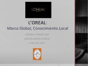LOREAL Marca Global Conocimiento Local ESTEBAN INFANTE DIAZ