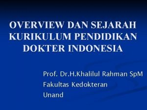 OVERVIEW DAN SEJARAH KURIKULUM PENDIDIKAN DOKTER INDONESIA Prof