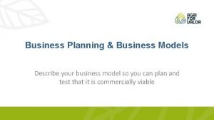 Business Planning Business Models Describe your business model