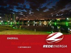 ENERSUL 11SETEMBRO2013 rea de Concesso Principais atividades rea