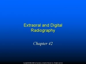 Extraoral and Digital Radiography Chapter 42 Copyright 2009