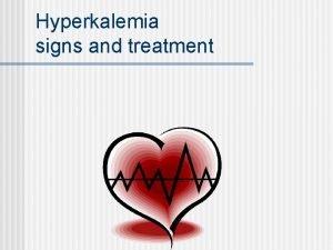 Hyperkalemia signs and treatment Hyperkalemia above 3 5