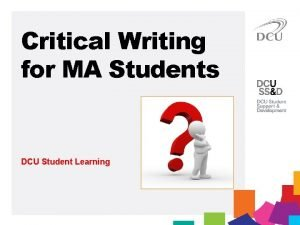 Critical Writing for MA Students DCU Student Learning