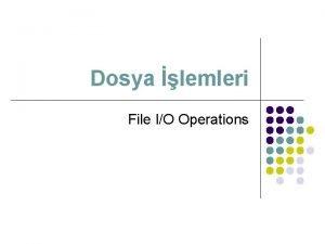 Dosya lemleri File IO Operations Dosyaya Yazma l