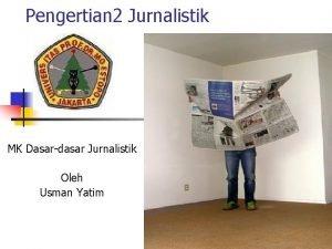 Pengertian 2 Jurnalistik MK Dasardasar Jurnalistik Oleh Usman