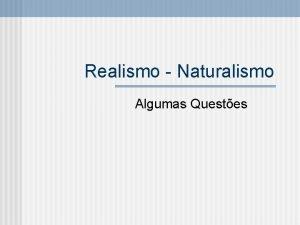 Realismo Naturalismo Algumas Questes RealismoNaturalismo So escolas literrias